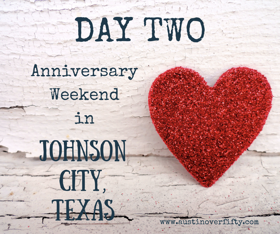 An Anniversary Weekend in Johnson City, Texas