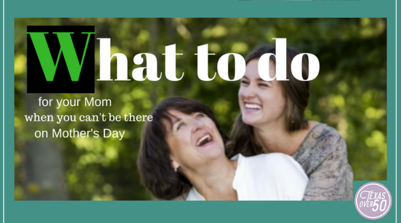 Things to Do For Your Mom When You Can't Be There