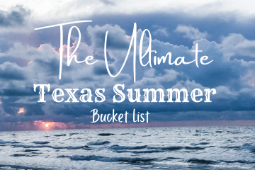 The Ultimate Texas Summer Bucket List